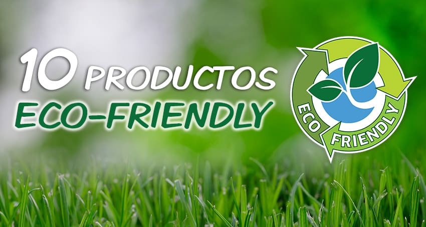 10 PRODUCTOS ECO-FRIENDLY QUE HARÁN TU VIDA MÁS SOSTENIBLE